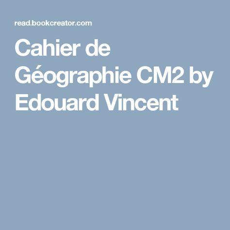 Cahier de Géographie CM2 by Edouard Vincent