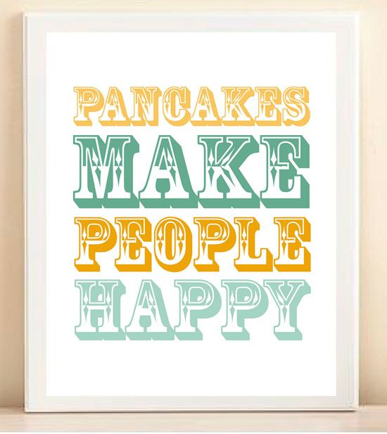 Pancakes do make people happyDecor, Kitchens, Prints Posters, Quotes, Art, Pancakes Wall, So True, Things, People Happy