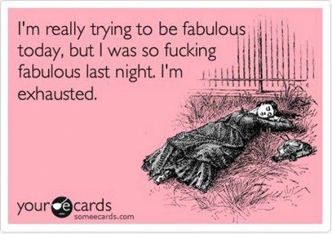 it's hard being so fucking fabulous! :)