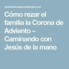 Cómo rezar el familia la Corona de Adviento – Caminando con Jesús de la mano