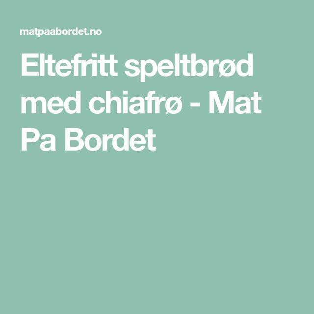 Eltefritt speltbrød med chiafrø - Mat Pa Bordet