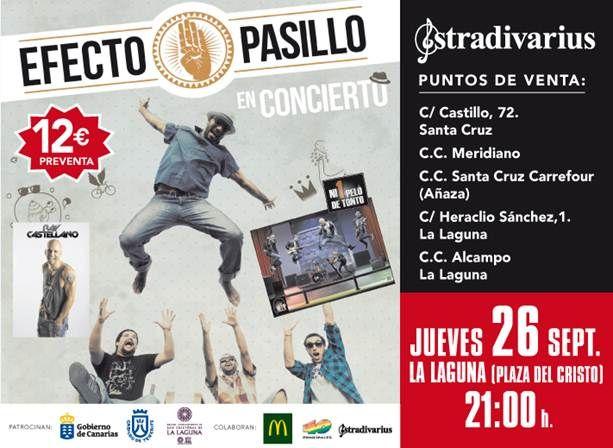 ¡¡¡EFECTO PASILLO EN CONCIERTO !!! :D  Jueves 26 de Septiembre. La Laguna (Plaza del Cristo) a las 21:00 hrs. ¿¿Te lo vas a perder?? ;)  PUNTOS DE VENTA DE ENTRADAS - EFECTO PASILLO - TIENDAS STRADIVARIUS:  -          STR c/ Castillo, 72 (Santa Cruz) -          STR C.C. Meridiano -          STR C.C. Santa Cruz Carrefour (Añaza) -          STR c/ Heraclio Sánchez, 1 (La Laguna) -          STR C.C. Alcampo La Laguna   ¡Disfruta en vivo del grupo revelación del momento!