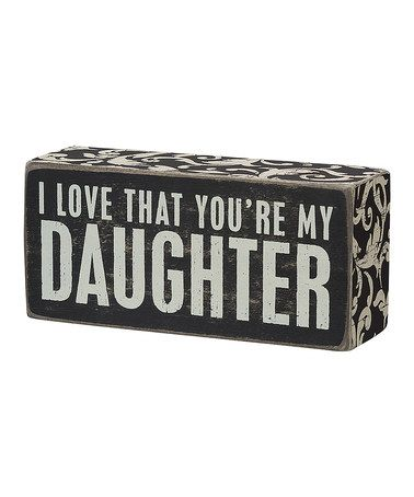 Look what I found on #zulily! 'My Daughter' Box Sign #zulilyfinds