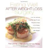 Eating Well After Weight Loss Surgery: Over 140 Delicious Low-Fat High-Protein Recipes to Enjoy in the Weeks, Months and Years After Surgery (Paperback)By Patt Levine