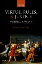 Virtue, Rules, and Justice: Kantian Aspirations By Thomas E. Hill Jr - Thomas E. Hill, Jr., interprets, explains, and extends Kant's moral theory in a series of essays that highlight its relevance to contemporary ethics. The book is divided into four sections. The first three essays cover basic themes: they introduce the major aspects of Kant's ethics; explain different interpretations of the Categorical Imperative; and sketch a 'constructivist' reading of Kantian normative ethics