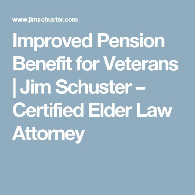 Improved Pension Benefit for Veterans   Jim Schuster – Certified Elder Law Attorney