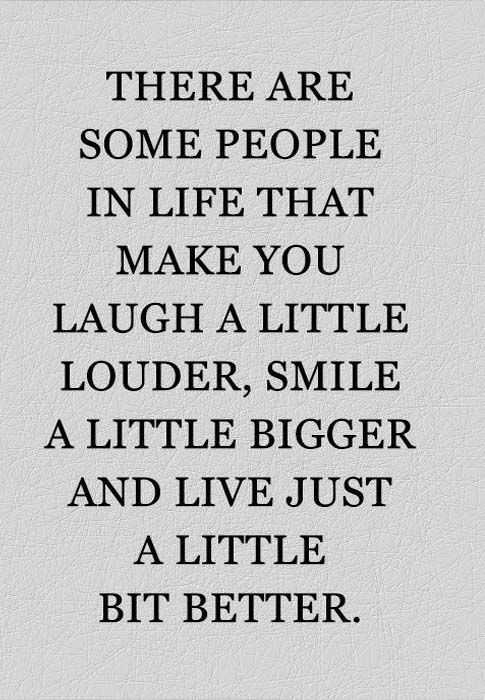 There are some people in life that just make you laugh a little louder, smile a little bigger and live just a little bit better.