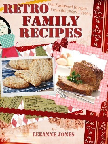 Retro Family Recipes - Old Fashioned Recipes from the 1960's - 1990's by LeeAnne Jones, http://www.amazon.com/dp/B00895AKUS/ref=cm_sw_r_pi_dp_9z0yqb1AWX87F