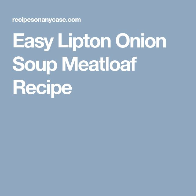 Easy Lipton Onion Soup Meatloaf Recipe