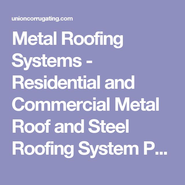 Metal Roofing Systems - Residential and Commercial Metal Roof and Steel Roofing System Profiles - Union Corrugating