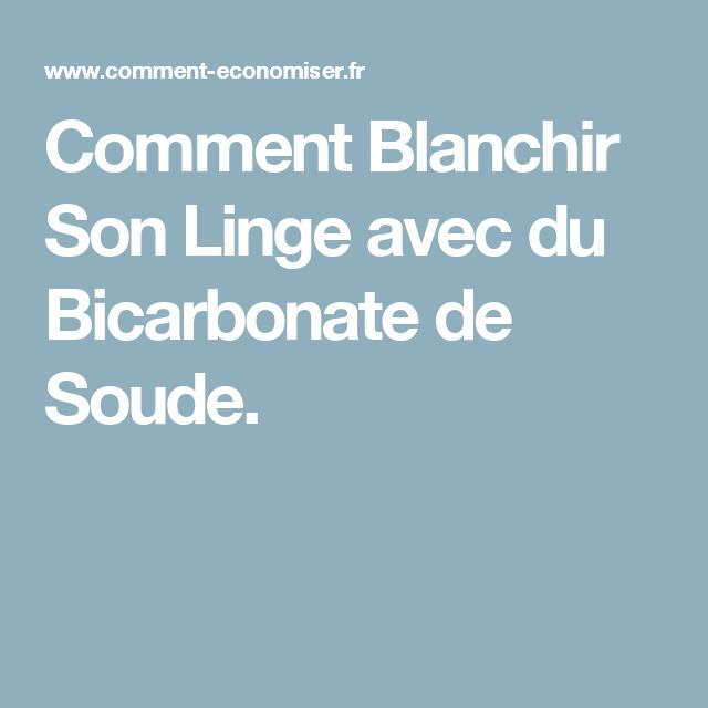 Comment Blanchir Son Linge avec du Bicarbonate de Soude.