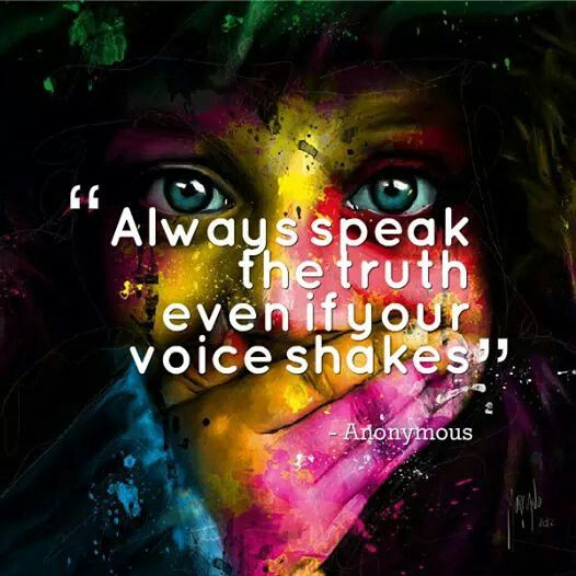 Always speak the truth even if your voice shakes.