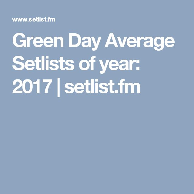 Green Day Average Setlists of year: 2017 | setlist.fm