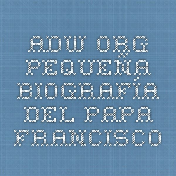 adw.org Pequeña Biografía del Papa Francisco