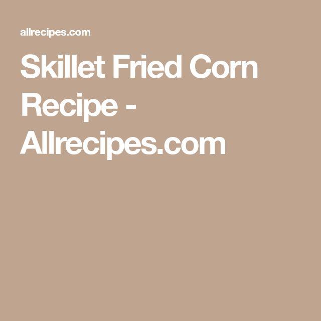 Skillet Fried Corn Recipe - Allrecipes.com