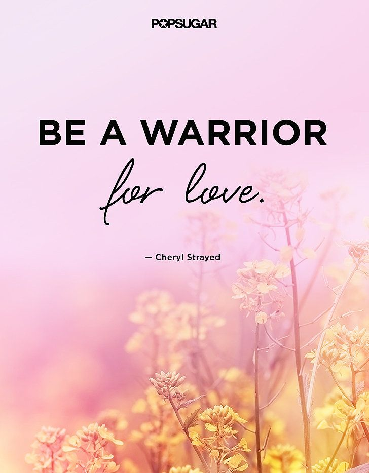 """Cheryl Strayed's Best Quotes on Love: """"Be a warrior for love."""""""