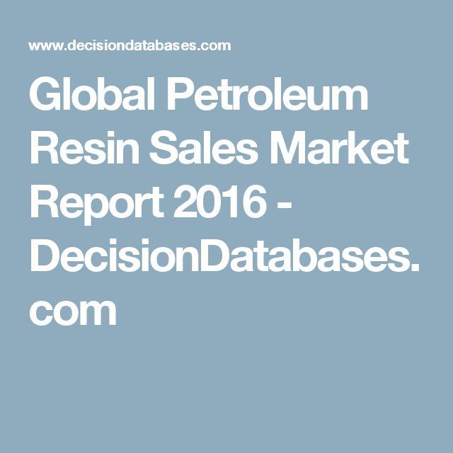 Global Petroleum Resin Sales Market Report 2016 - DecisionDatabases.com