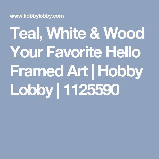 Teal, White & Wood Your Favorite Hello Framed Art | Hobby Lobby | 1125590