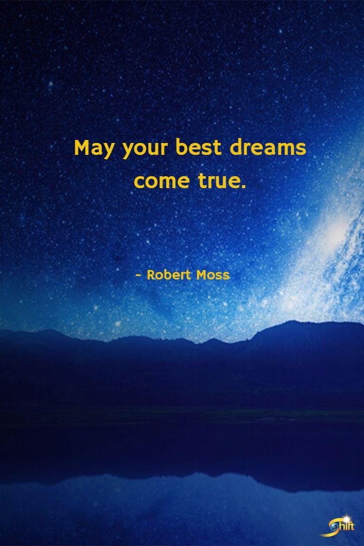 """May your best dreams come true."" -Robert Moss #inspiration #InspirationalQuotes #motivationalquotes #dreams #dreaming #RobertMoss http://theshiftnetwork.com/?utm_source=pinterest&utm_medium=social&utm_campaign=quote"