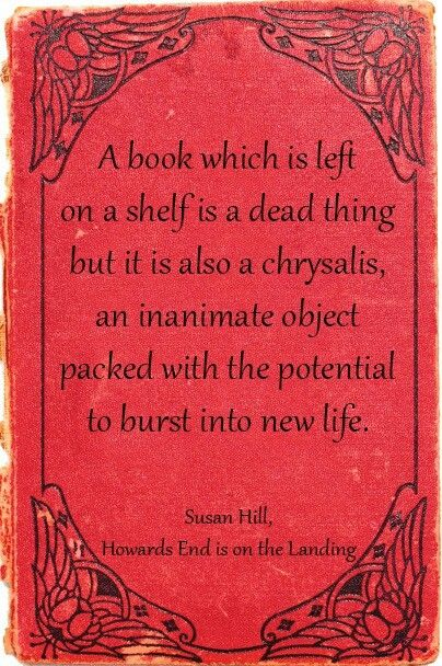 A book which is left on the shelf - this is a beautiful quotation and thought - esp around the time you weed a collection.