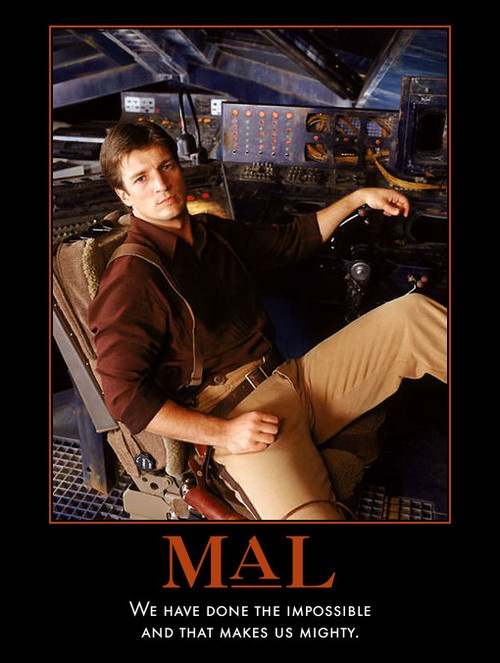 Mal can do NO wrong - doing the impossible on Firefly TV series.