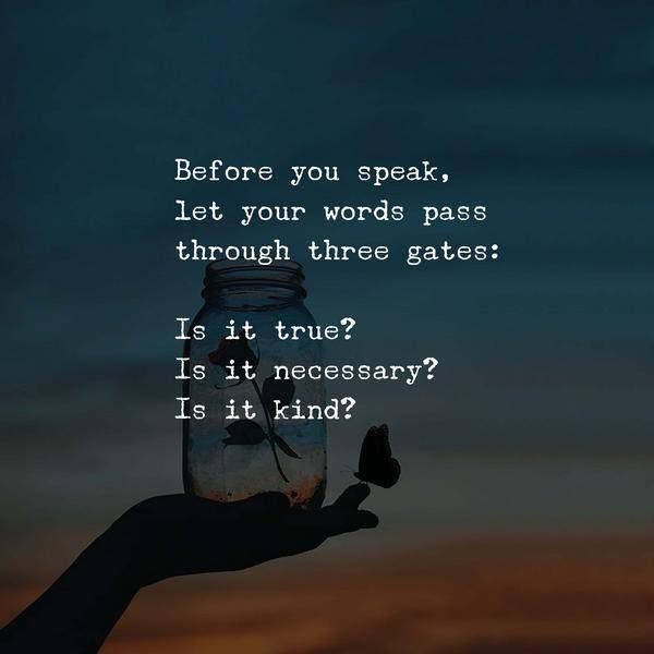 Before you speak. Let your words pass through three gates..