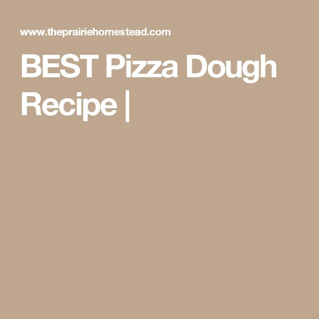 BEST Pizza Dough Recipe |