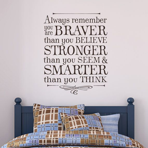 Always remember you are braver than you believe stronger than you seem and smarter than you think - vinyl walls decal