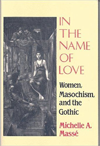In the Name of Love: Women, Masochism, and the Gothic (Reading Women Writing): Michelle A. Masse: 9780801499180: Amazon.com: Books
