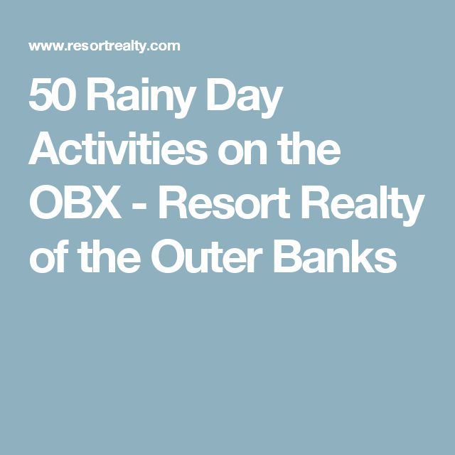 50 Rainy Day Activities on the OBX - Resort Realty of the Outer Banks