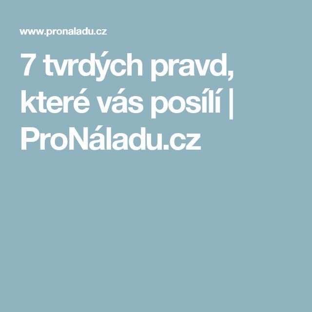 7 tvrdých pravd, které vás posílí | ProNáladu.cz