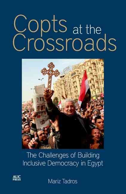 Copts at the Crossroads: The Challenges of Building Inclusive Democracy in Contemporary Egypt