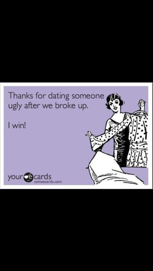 Thanks For Dating Someone Ugly After Me