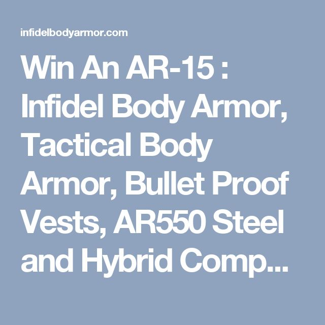 Win An AR-15 : Infidel Body Armor, Tactical Body Armor, Bullet Proof Vests, AR550 Steel and Hybrid Composite Plates