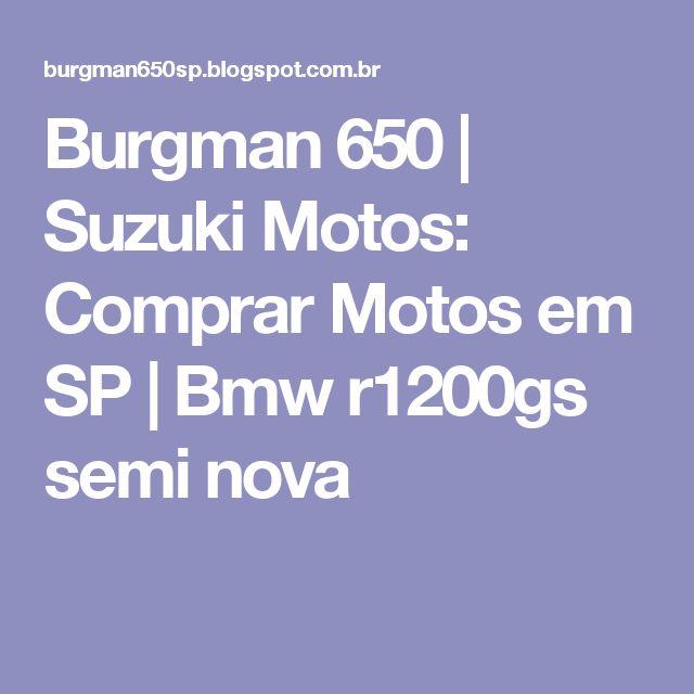 Burgman 650 | Suzuki Motos: Comprar Motos em SP | Bmw r1200gs semi nova