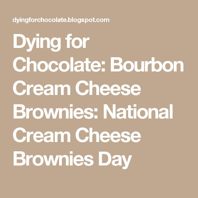 Dying for Chocolate: Bourbon Cream Cheese Brownies: National Cream Cheese Brownies Day