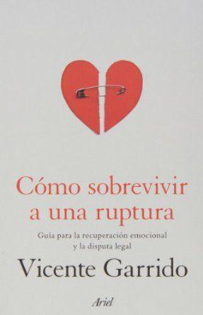 Cómo sobrevivir a una ruptura : guía para la recuperación emocional y la disputa legal / Vicente Garrido Genovés