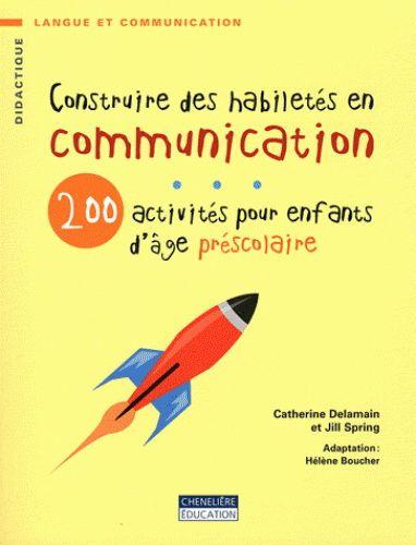 Construire des habiletés en communication : 200 activités pour enfants d'âge préscolaire par DELAMAIN, CATHERINE*SPRING, JILL