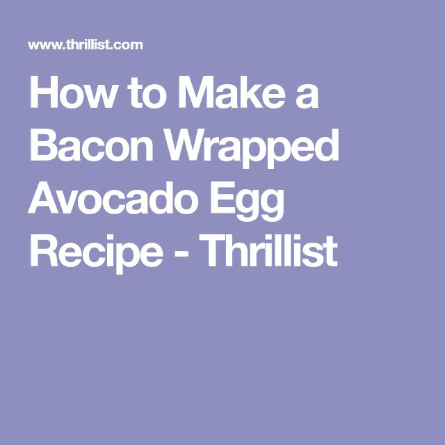 How to Make a Bacon Wrapped Avocado Egg Recipe - Thrillist
