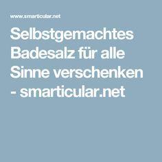 Selbstgemachtes Badesalz für alle Sinne verschenken - smarticular.net