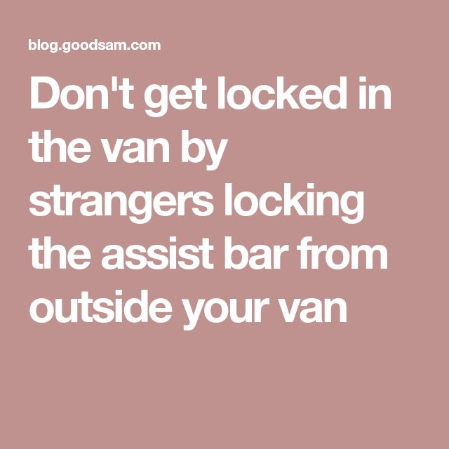 Don't get locked in the van by strangers locking the assist bar from outside your van