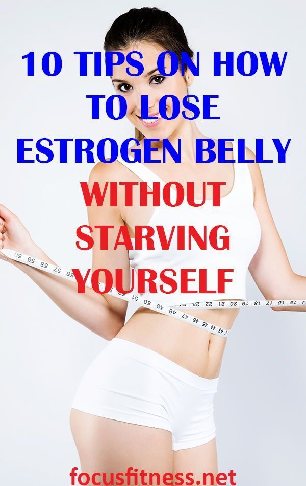 10 Tips On How To Get Rid Of Estrogen Belly Fat Naturally How To
