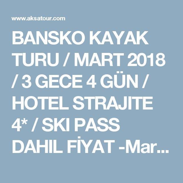 BANSKO KAYAK TURU / MART 2018 / 3 GECE 4 GÜN /   HOTEL STRAJITE 4* / SKI PASS DAHIL FİYAT -Mart Ulaşım ve Ski Pass Dahil 319 euro !