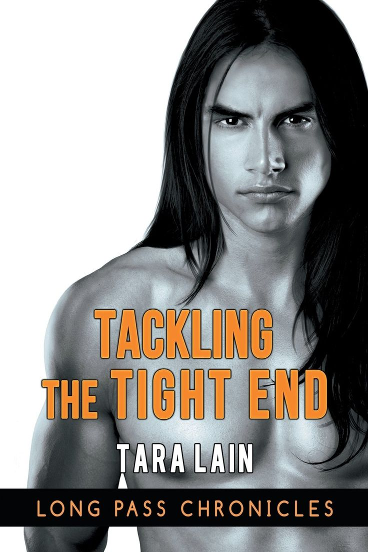 Tackling the Tight End by Tara Lain. A Novel in the Long Pass Chronicles Everyone wants the best for SCU student and tight end Raven Nez―and they know exactly what that is. Enter the NFL draft, become a big football hero, promote his tribe's casino, and make a lot of money to help people on the reservation. Just one problem. Raven's gay and he really wants to work with gay kids. Plus he figures a gay Native tight end will get flattened in the NFL. Then the casino board hires a talented...