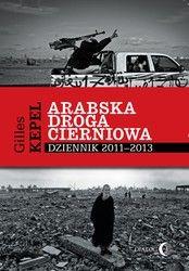 Arabska droga cierniowa : dziennik 2011-2013 / Gilles Kepel ; przeł. z jęz. franc. Andrzej Szeptycki, Katarzyna Pachniak. -- Warszawa :  Dialog,  2014.