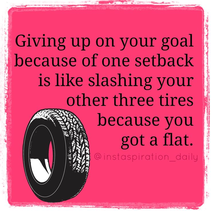 Giving up on your goal because of one setback is like slashing your other three tires because you got a flat. | winthedietwar.com