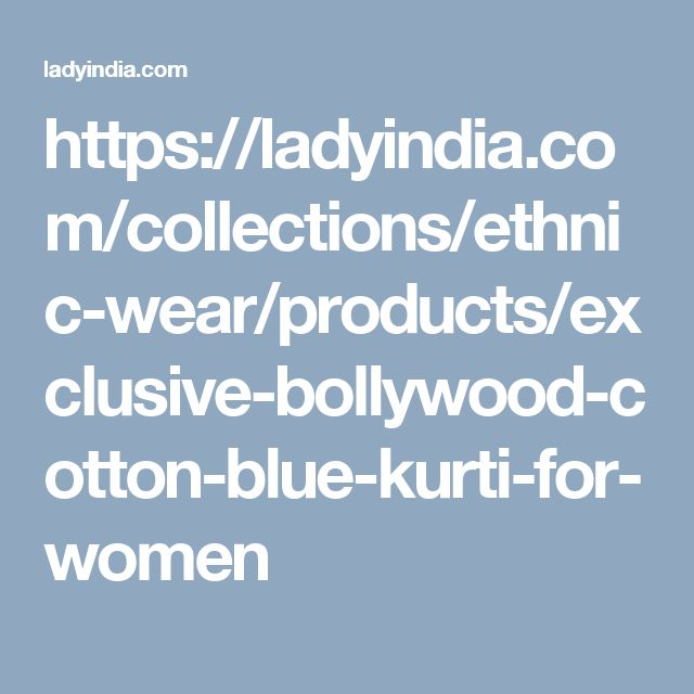 https://ladyindia.com/collections/ethnic-wear/products/exclusive-bollywood-cotton-blue-kurti-for-women