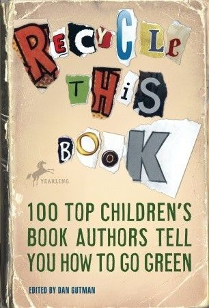 Recycle this book : 100 top childen's book authors tell you how to go green Call # 640 REC