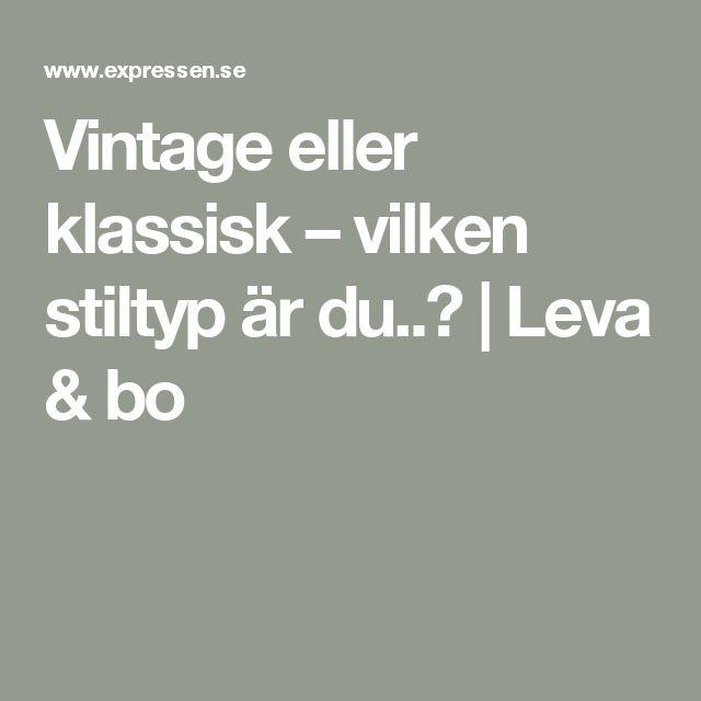 Vintage eller klassisk – vilken stiltyp är du..? | Leva & bo