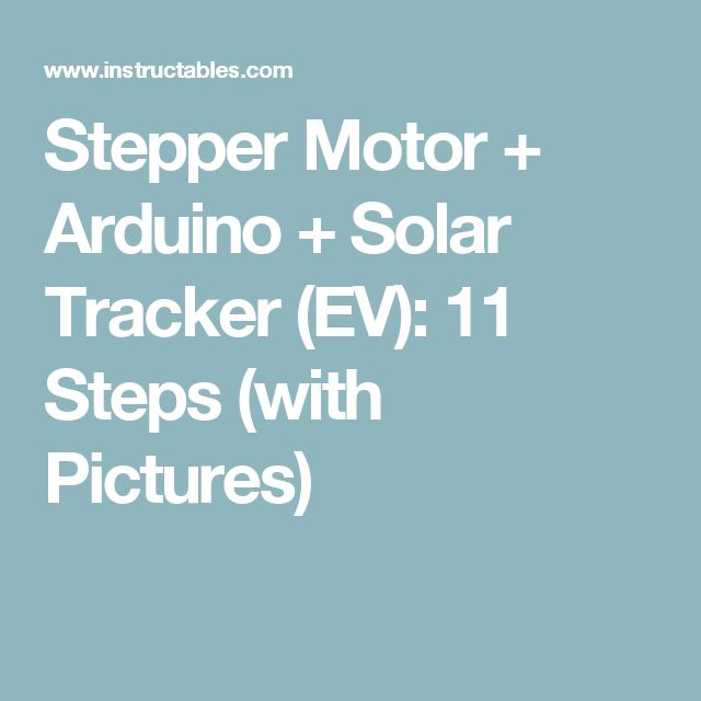 Stepper Motor + Arduino + Solar Tracker (EV): 11 Steps (with Pictures)